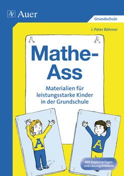 Mathe-Ass: Materialien für leistungsstarke Kinder in der Grundschule. Mit Kopiervorlagen und Lösungsblättern - J. Peter Böhmer