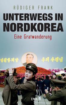 Unterwegs in Nordkorea. Eine Gratwanderung - Rüdiger Frank  [Gebundene Ausgabe]