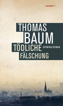 Tödliche Fälschung. Kriminalroman - Thomas Baum  [Taschenbuch]