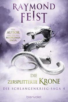 Die Schlangenkrieg-Saga 4. Die zersplitterte Krone - Raymond Feist  [Taschenbuch]