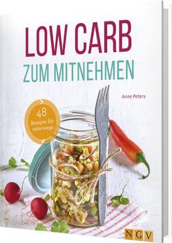 Low Carb zum Mitnehmen. 48 Rezepte für unterwegs - Anne Peters  [Gebundene Ausgabe]