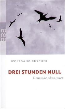 Drei Stunden Null: Deutsche Abenteuer (rororo) - Wolfgang Büscher