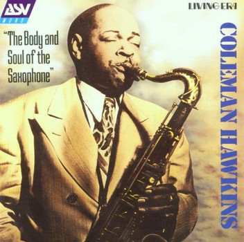 Coleman Hawkins - The Body & Soul of the Saxophone