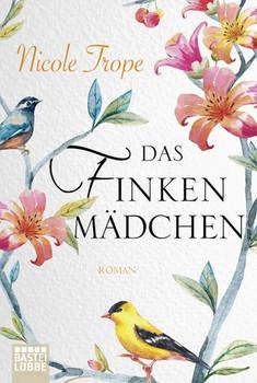 Das Finkenmädchen. Roman - Nicole Trope  [Taschenbuch]