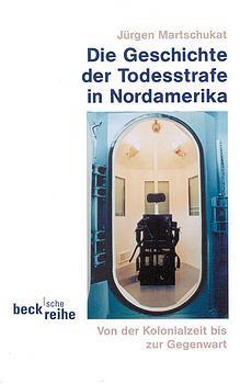 Die Geschichte der Todesstrafe in Nordamerika. Von der Kolonialzeit bis zur Gegenwart. - Jürgen Martschukat