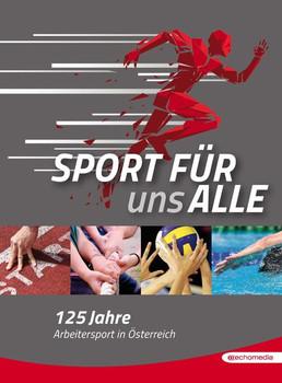 Sport für uns alle. 125 Jahre Arbeitersport in Österreich - Michael Zink  [Gebundene Ausgabe]