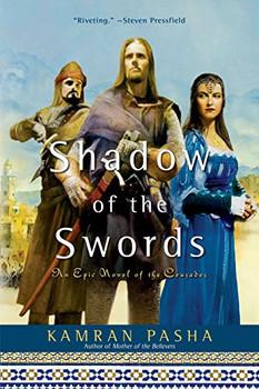 Shadow of the Swords: An Epic Novel of the Crusades - Pasha, Kamran