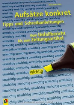 Aufsätze konkret: Tipps und Schreibanleitungen vom Zeitungsartikel zum Unfallbericht - Alexandra Piel