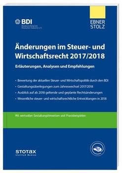 Änderungen im Steuer- und Wirtschaftsrecht 2017/2018. Erläuterungen, Analysen und Empfehlungen - BDI, Ebner Stolz  [Taschenbuch]
