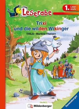 Leserabe – Trixi und die wilden Wikinger. Band 31, Lesestufe 1 - THiLO  [Gebundene Ausgabe]