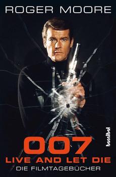 007 - Live And Let Die. Die Filmtagebücher - Roger Moore  [Taschenbuch]
