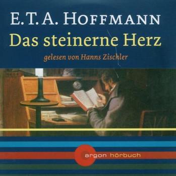 Das steinerne Herz [Tonträger] Gesamttitel: Argon-Hörbuch - Ernst T. A.; Zischler, Hanns; Feuerstein, Torsten Hoffmann