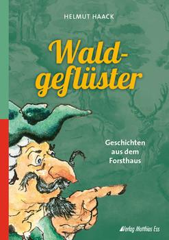 Waldgeflüster: Geschichten aus dem Forsthaus - Haack, Helmut