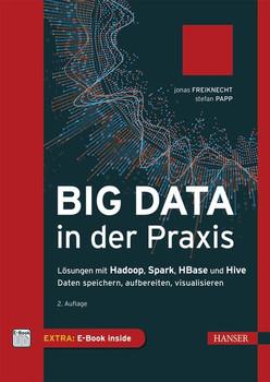 Big Data in der Praxis. Lösungen mit Hadoop, Spark, HBase und Hive. Daten speichern, aufbereiten, visualisieren - Jonas Freiknecht  [Gebundene Ausgabe]
