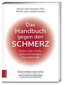 Das Handbuch gegen den Schmerz. Rücken, Kopf, Gelenke, seltene Erkrankungen: Was wirklich hilft - Christine Schiessl  [Gebundene Ausgabe]