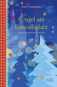 Engel am Roncalliplatz. Weihnachtsgeschichten aus Köln - Antje Neugebauer [Gebundene Ausgabe]