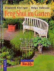 Feng Shui im Garten. Mehr Harmonie, Freude und Wohlbefinden durch gezielte Gestaltung und Pflanzenauswahl
