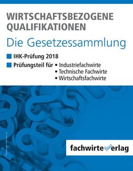 Wirtschaftsbezogene Qualifikationen - Die Gesetzessammlung. IHK-Prüfung 2018 [Taschenbuch]