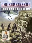 Der Bombenkrieg . Feuersturm über Deutschland