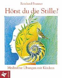 Hörst du die Stille? Meditative Übungen mit Kindern - Reinhard Brunner