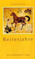 Reiterjahre. Eine Roßweiberl-Saga - Brigitta Goertz  [Gebundene Ausgabe]
