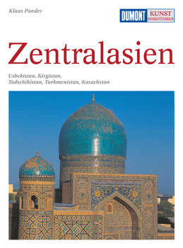 DuMont Kunst Reiseführer Zentralasien. Usbekistan, Kirgisstan, Tadschikistan, Turkmenistan, Kasachstan - Klaus Pander