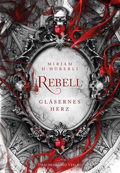 Rebell. Gläsernes Herz - Mírjam H. Hüberli  [Taschenbuch]