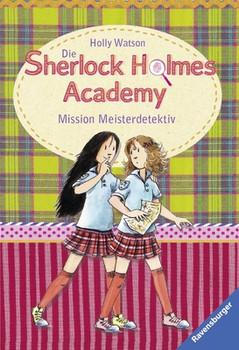 Die Sherlock Holmes Academy 3: Mission Meisterdetektiv - Watson, Holly