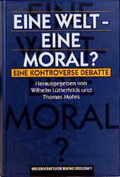 Eine Welt - Eine Moral?. Eine kontroverse Debatte [Gebundene Ausgabe]
