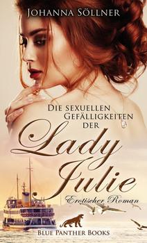 Die sexuellen Gefälligkeiten der Lady Julie | Erotischer Roman. Ich bin reich. Und ich bin frei. Jetzt lasse ich meine Träume wahr werden ... - Johanna Söllner  [Taschenbuch]