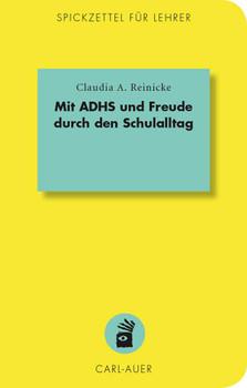 Mit ADHS und Freude durch den Schulalltag - Reinicke, Claudia A.