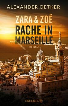 Zara und Zoë. Rache in Marseille. Thriller - Alexander Oetker  [Taschenbuch]