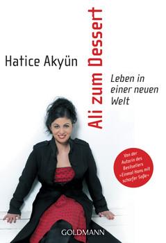 Ali zum Dessert: Leben in einer neuen Welt - Hatice Akyün