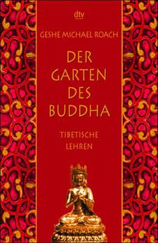 Der Garten des Buddha: Tibetische Lehren - Geshe Michael Roach