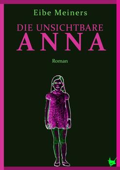 Die unsichtbare Anna - Eibe Meiners  [Gebundene Ausgabe]