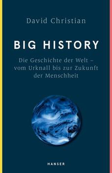 Big History. Die Geschichte der Welt - Vom Urknall bis zur Zukunft der Menschheit - David Christian  [Gebundene Ausgabe]