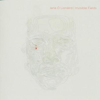 Iarla O'Lionaird - Invisible Fields