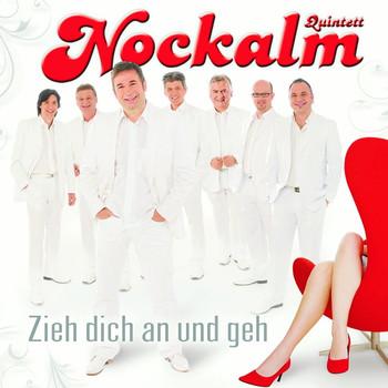 Nockalm Quintett - Zieh Dich An und Geh