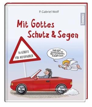 Mit Gottes Schutz und Segen: 10 Gebote für Autofahrer - Wolf, Gabriel
