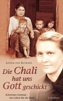 Die Chali hat uns Gott geschickt. Schwester Getrud - ein Leben für die Sinti. - Lothar von Seltmann