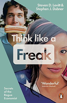 Think Like a Freak: How to Think Smarter about Almost Everything - Dubner, Stephen J.