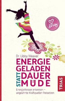 Energiegeladen statt dauermüde. Energiefresser erkennen. Ungeahnte Kraftquellen freisetzen - Libby Weaver  [Taschenbuch]