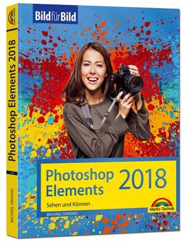Photoshop Elements 2018 - Bild für Bild erklärt - zur aktuellen Version von Adobe Photoshop Elements - Michael Gradias  [Taschenbuch]
