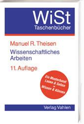 Wissenschaftliches Arbeiten. Technik - Methodik - Form - Manuel René Theisen