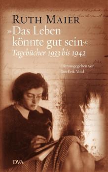 """""""Das Leben könnte gut sein"""": Tagebücher 1933 bis 1942 - Herausgegeben von Jan Erik Vold - Ruth Maier"""