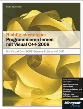 Richtig einsteigen: Programmieren lernen mit Visual C++ 2008 - Walter Saumweber