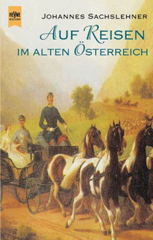 Auf Reisen im alten Österreich. - Johannes Sachslehner