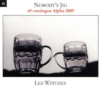 Les Witches - Nobody's Jig (+ Alpha-Katalog 2009)