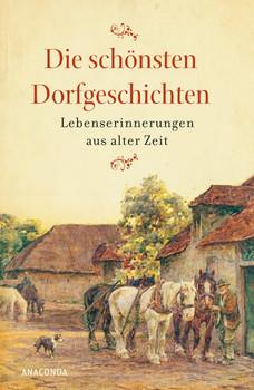 Die schönsten Dorfgeschichten. Lebenserinnerungen aus alter Zeit [Gebundene Ausgabe]