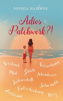 Adios Patchwork?! - Sophia Hammer [Taschenbuch]